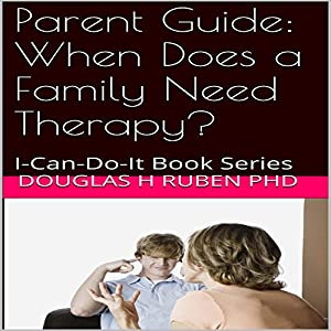 Parent Guide: When Does a Family Need Therapy? Audiobook