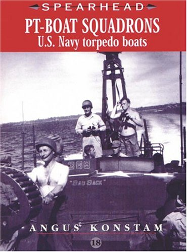 (PT Boat Squadrons: US Navy Torpedo Boats (SPEARHEAD) (No. 18) )