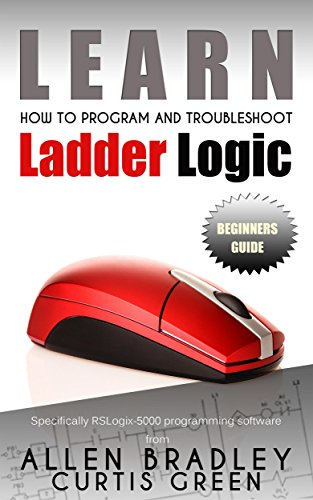 Learn how to program and troubleshoot ladder logic curtis green learn how to program and troubleshoot ladder logic by green curtis fandeluxe Choice Image