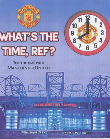 Read Online What's the Time, Ref?: Tell the Time with Manchester United pdf