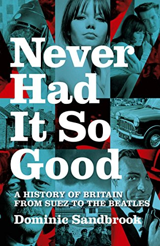 Never Had It So Good: A History of Britain from Suez to the Beatles (v. 1)