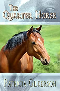 The Quarter Horse (The Horse Rescuers Book 4) by [Gilkerson, Patricia]