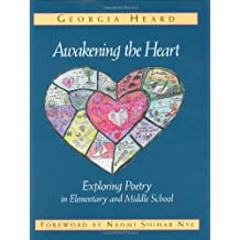 Awakening the Heart: Exploring Poetry in Elementary and Middle School