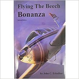 Flying The Beech Bonanza: John Eckalbar: 9780961654443: Amazon com