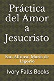 img - for Practica del Amor a Jesucristo: An Ivory Falls Book (Spanish Edition) book / textbook / text book