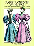 Paris Fashions of the 1890s: A Picture Sourcebook with 350 Designs, Including 24 in Full Color (Dover Books on Costume)