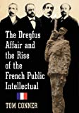 The Dreyfus Affair and the Rise of the French Public Intellectual, Tom Conner, 0786478624