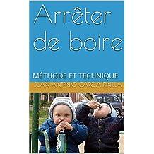 Arrêter de boire: MÉTHODE ET TECHNIQUE (VOUS POUVEZ t. 2) (French Edition)