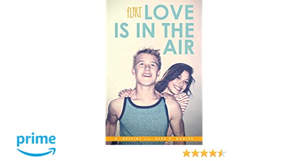 Love Is In The Air Flirt A Destiny Alex R Kahler