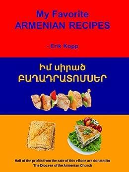 My favorite armenian recipes kindle edition by erik kopp for Armenian cuisine book