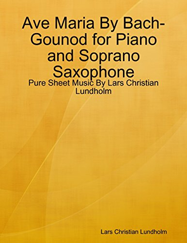 Ave Maria By Bach-Gounod for Piano and Soprano Saxophone - Pure Sheet Music By Lars Christian Lundholm -