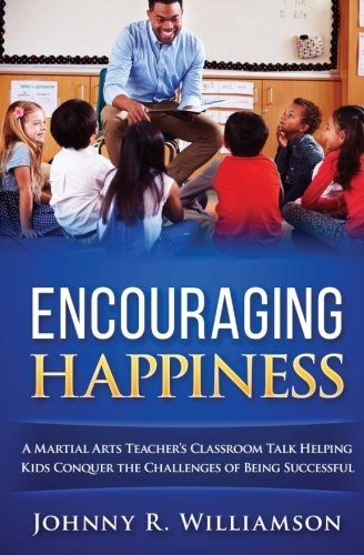Encouraging Happiness: A Martial Arts Teacher's Guide to Success, Safety and Happiness