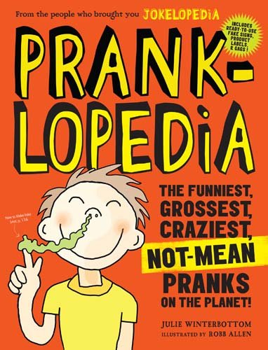 Pranklopedia: The Funniest, Grossest, Craziest, Not-Mean Pranks on the Planet! (Best Summer Camp Pranks)