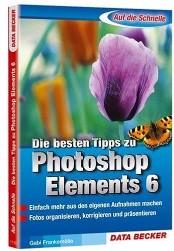 Die besten Tipps zu Photoshop Elements 6 by Gabriele Frankemölle (2007-09-05)
