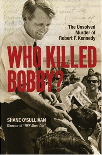 Who Killed Bobby? The Unsolved Murder of Robert F. Kennedy by Shane O'Sullivan (Illustrated, 1 Jun 2008) Hardcover