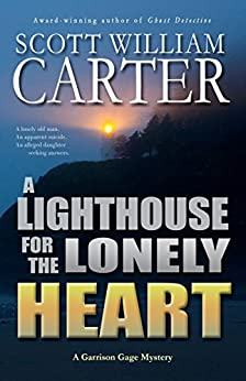 A Lighthouse for the Lonely Heart: An Oregon Coast Mystery (Garrison Gage Series Book 5) by [Carter, Scott William]