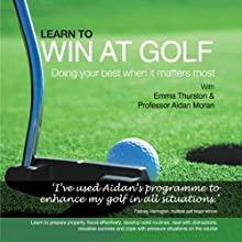 Learn to Win at Golf: Doing Your Best When It Matters Most Audiobook by Professor Aidan Moran Narrated by Emma Thurston