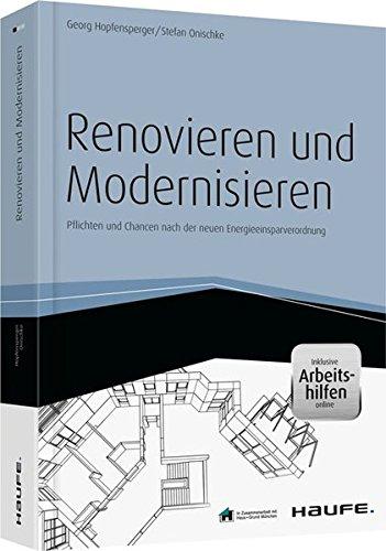 Renovieren und Modernisieren - inkl. Arbeitshilfen online: Pflichten und Chancen nach der neuen Energieeinsparverordnung (Haufe Fachbuch)