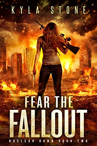 Fear the Fallout: A Post-Apocalyptic Survival Thriller (Nuclear Dawn Book 2) by [Stone, Kyla]