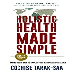 Holistic Health Made Simple: A Beginner's Guide to Better Health and Healthy Living | Cochise Tarak-Saa