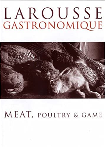 Book Larousse Meat, Poultry and Game: Meat, Poultry and Game