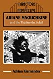 Ariane Mnouchkine and the Theatre du Soleil, Kiernander, Adrian, 0521361397