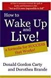 How to Wake up and Live: A formula for Success that Works, Donald Gordon Carty and Dorothea, Donald GordonBrande Carty, 1411654552