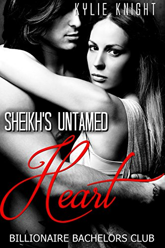 Sheikh's Untamed Heart: An Alpha Billionaire Romance by [Knight, Kylie]