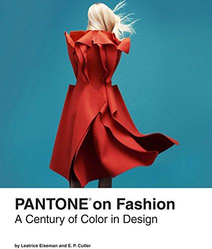 Pantone Fashion - Pantone on Fashion: A Century of Color in Design