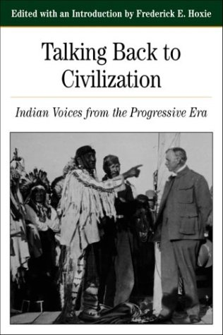 Talking Back To Civilization: Indian Voices from the Progressive Era (The Bedford Series in History and Culture)