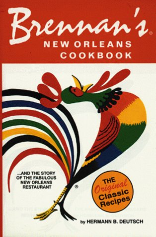 Brennan's New Orleans Cookbook...and the Story of the Fabulous New Orleans Restaurant [The Original Classic Recipes] by Hermann B. Deutsch