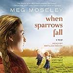 When Sparrows Fall: A Novel | Meg Moseley