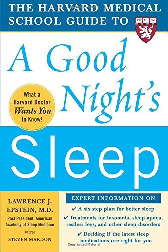 The Harvard Medical School Guide to a Good Nights Sleep (Harvard Medical School Guides)