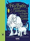 Fito pepper perro fantasma y una yegua llamada luna / Knitbone Pepper Ghost Dog and a Horse Called Moon (Spanish Edition)