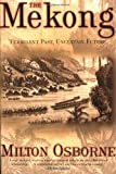 Front cover for the book The Mekong: Turbulent Past, Uncertain Future by Milton Osborne
