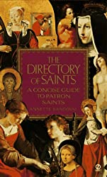 The Directory of Saints: A Concise Guide to Patron Saints: The Concise Guide to Patron Saints
