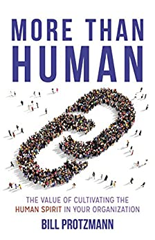 More Than Human -- The Value of Cultivating the Human Spirit in Your Organization by [Protzmann, Bill]