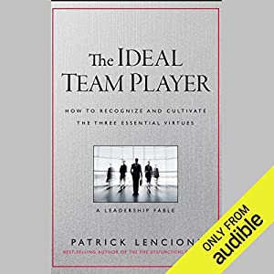 The Ideal Team Player: How to Recognize and Cultivate the Three Essential Virtues: A Leadership Fable Audiobook by Patrick M. Lencioni Narrated by Stephen Hoye