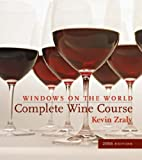 Windows on the World Complete Wine Course: A Lively Guide (Kevin Zraly's Complete Wine Course)