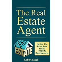 The Real Estate Agent: Master The Art of Real Estate Property Development (Realtors Book 1)