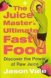 Juice Master's Ultimate Fast Food, Jason Vale, 000716968X