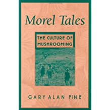 Morel Tales: The Culture of Mushrooming