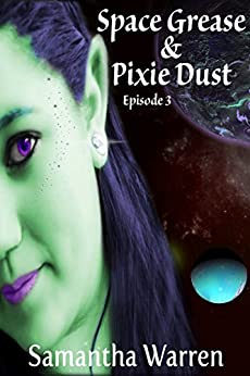 Space Grease & Pixie Dust: Episode 3: A Sci-Fi Steampunk Serial by [Warren, Samantha]