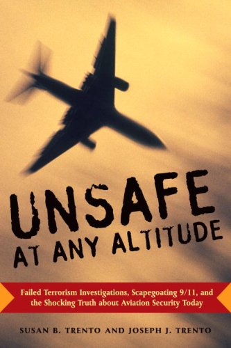 Unsafe at any Altitude: Failed Terrorism Investigations, Scapegoating 9/11, and the Shocking Truth about Aviation Securi
