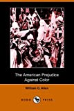 The American Prejudice Against Color, William G. Allen, 1406511013