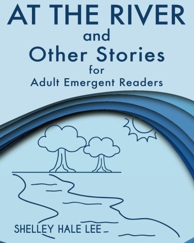At the River and Other Stories for Adult Emergent Readers [Shelley Hale Lee] (Tapa Blanda)