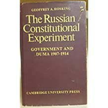 The Russian Constitutional Experiment: Government and Duma, 1907-1914 (Cambridge Russian, Soviet and Post-Soviet Studies)