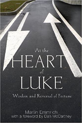 Book At the Heart of Luke: Wisdom and Reversal of Fortune by Martin Emmrich (2013-02-22)