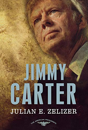 Jimmy Carter: The American Presidents Series: The 39th President, 1977-1981 (39th President Of The United States Of America)