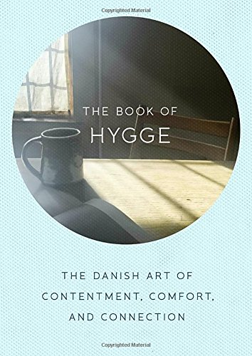 The Book of Hygge: The Danish Art of Contentment, Comfort, and Connection [Louisa Thomsen Brits] (Tapa Dura)